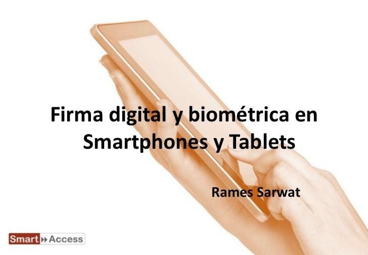 Firma digital y biométrica en   Smartphones y Tablets                 Rames Sarwat