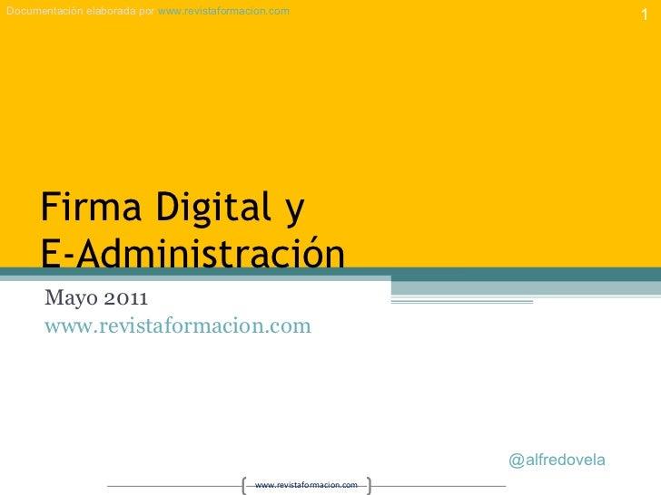 Firma Digital y E-Administración Mayo 2011 www.revistaformacion.com   @alfredovela