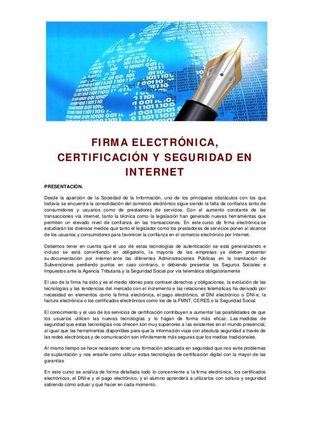 FIRMA ELECTRÓNICA, CERTIFICACIÓN Y SEGURIDAD EN INTERNET PRESENTACIÓN. Desde la aparición de la Sociedad de la Información...