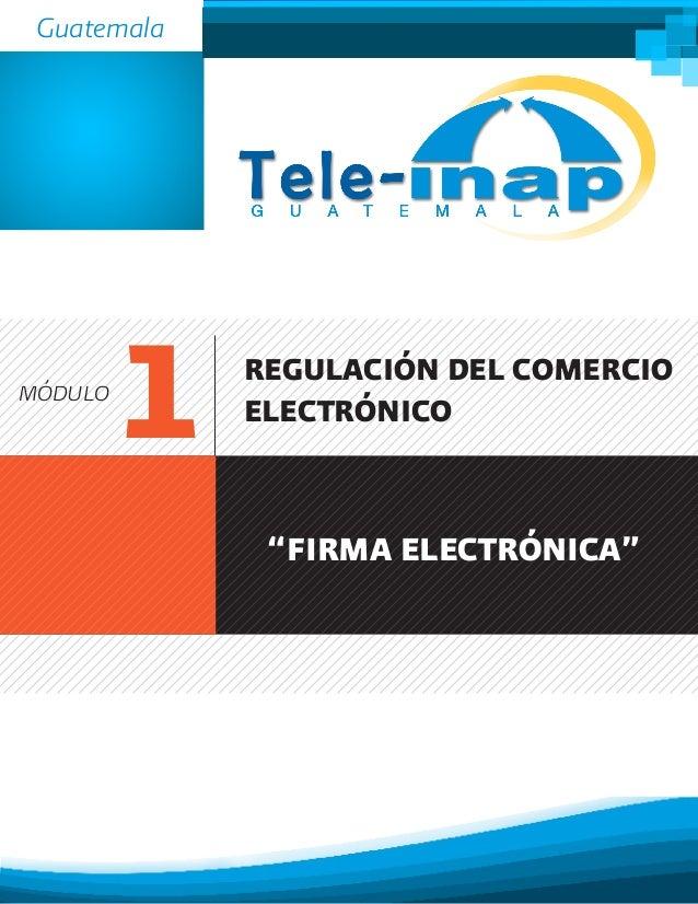 """Guatemala MÓDULO 1 REGULACIÓN DEL COMERCIO ELECTRÓNICO """"FIRMA ELECTRÓNICA"""""""