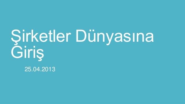 Şirketler DünyasınaGiriş25.04.2013