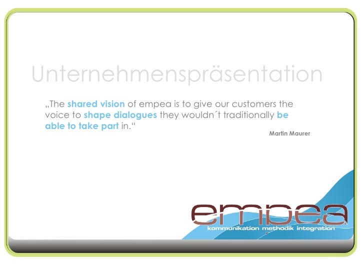 """ The  shared vision  of empea is to give our customers the voice to  shape   dialogues  they wouldn´t traditionally  be a..."