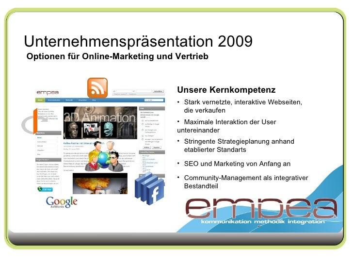 Unternehmenspräsentation 2009 Optionen für Online-Marketing und Vertrieb Unsere Kernkompetenz <ul><li>Stark vernetzte, int...