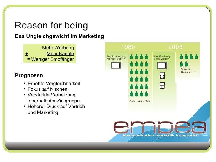 Reason for being Mehr Werbung + Mehr Kanäle = Weniger Empfänger Das Ungleichgewicht im Marketing <ul><li>Erhöhte Vergleich...