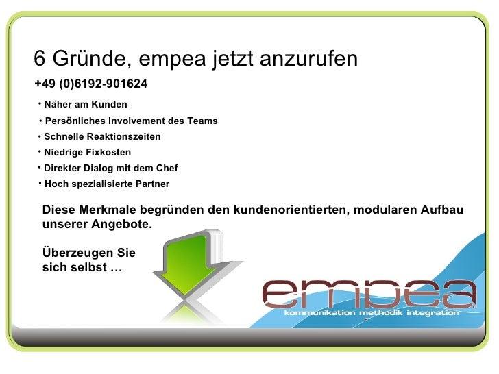 6 Gründe, empea jetzt anzurufen +49 (0)6192-901624 <ul><li>Näher am Kunden </li></ul><ul><li>Persönliches Involvement des ...