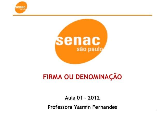 1 FIRMA OU DENOMINAÇÃO Aula 01 - 2012 Professora Yasmin Fernandes