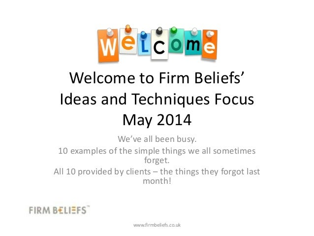 Welcome to Firm Beliefs' Ideas and Techniques Focus May 2014 We've all been busy. 10 examples of the simple things we all ...