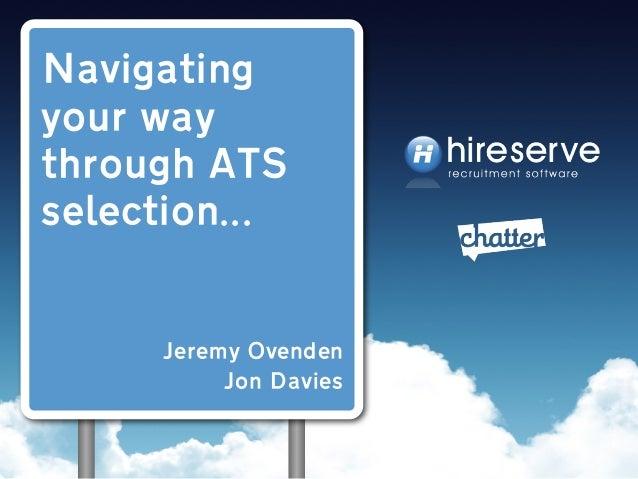 Navigating your way through ATS selection... Jeremy Ovenden Jon Davies
