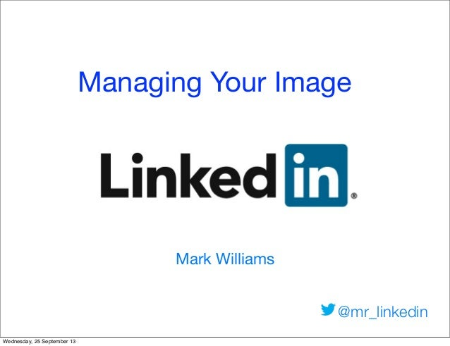 Text Managing Your Image Mark Williams @mr_linkedin Wednesday, 25 September 13