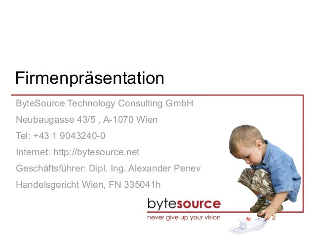 Firmenpräsentation ByteSource Technology Consulting GmbH Neubaugasse 43/5 , A-1070 Wien Tel: +43 1 9043240-0 Internet: htt...