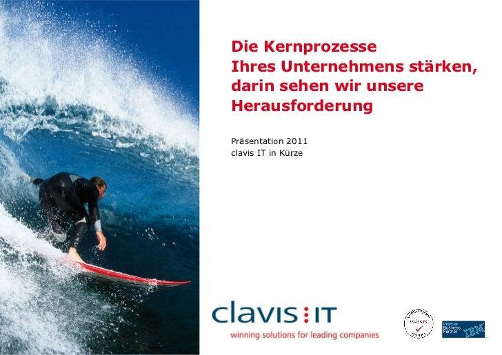 Die Kernprozesse  Ihres Unternehmens stärken,  darin sehen wir unsere  Herausforderung Präsentation 2011  clavis IT  in Kü...
