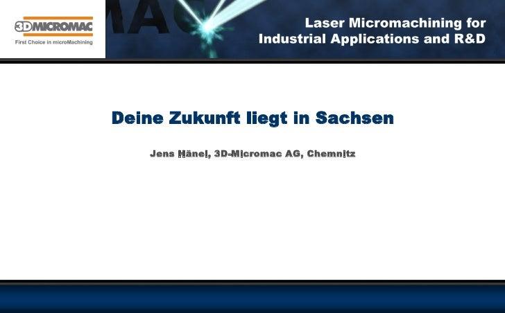 Deine Zukunft liegt in Sachsen    Jens Hänel, 3D-Micromac AG, Chemnitz