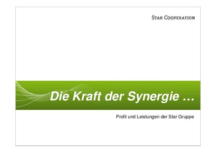 Die Kraft der Synergie …           Profil und Leistungen der Star Gruppe