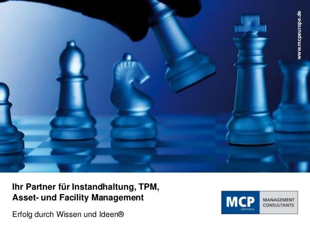 Ihr Partner für Instandhaltung, TPM, Asset- und Facility Management Erfolg durch Wissen und Ideen®  www.dankl.com  www.mcp...
