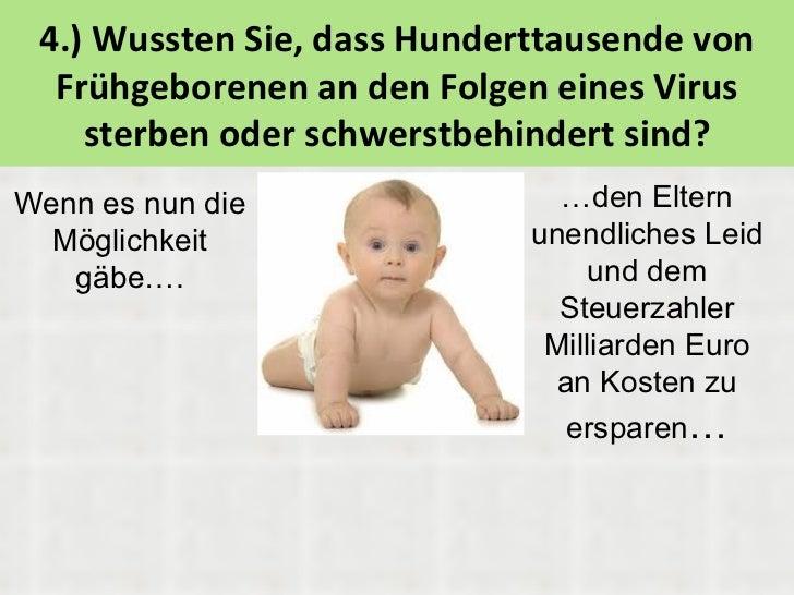 4.) Wussten Sie, dass Hunderttausende von  Frühgeborenen an den Folgen eines Virus    sterben oder schwerstbehindert sind?...