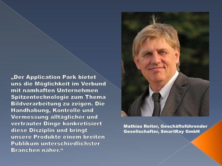 """""""Der Application Park bietet uns die Möglichkeit im Verbund mit namhaften Unternehmen Spitzentechnologie zum Thema Bildver..."""