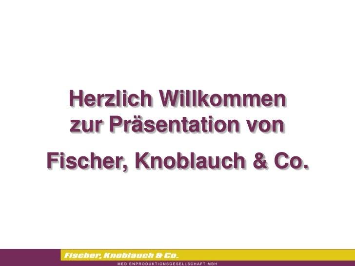 Herzlich Willkommen  zur Präsentation vonFischer, Knoblauch & Co.