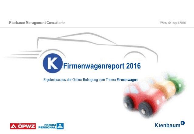 Kienbaum Management Consultants Wien, 04. April 2016 Firmenwagenreport 2016 Ergebnisse aus der Online-Befragung zum Thema ...