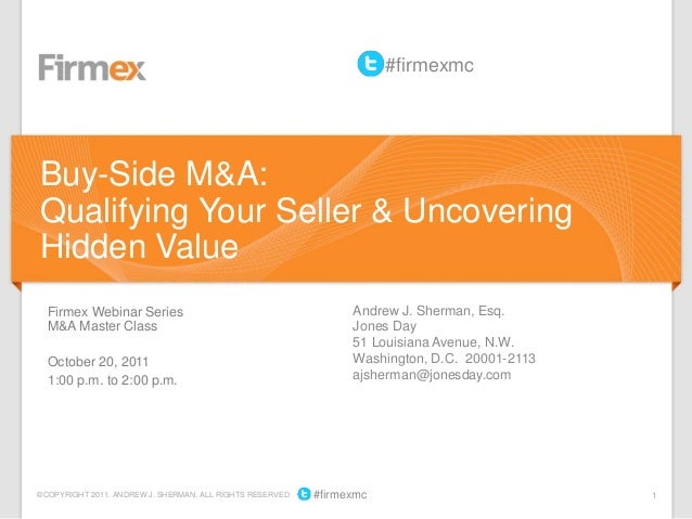 1©COPYRIGHT 2011. ANDREW J. SHERMAN. ALL RIGHTS RESERVED #firmexmcFirmex Webinar SeriesM&A Master ClassOctober 20, 20111:0...