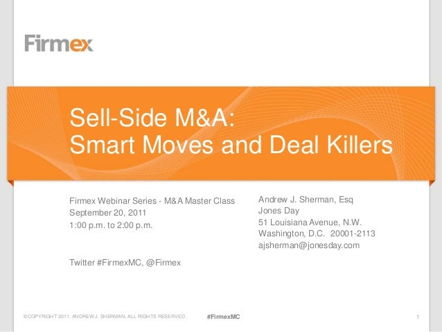 ©COPYRIGHT 2011. ANDREW J. SHERMAN. ALL RIGHTS RESERVED 1#FirmexMCFirmex Webinar Series - M&A Master ClassSeptember 20, 20...