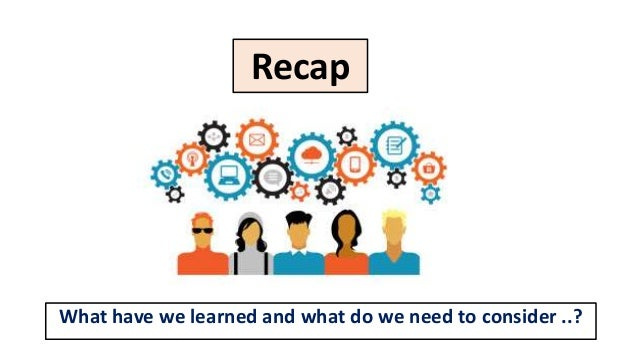 Recap What have we learned and what do we need to consider ..?
