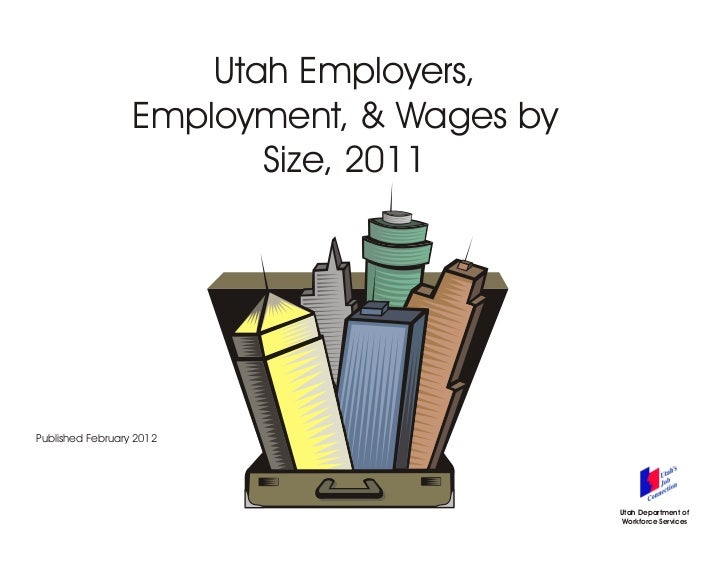 Utah Employers,                  Employment, & Wages by                         Size, 2011Published February 2012         ...