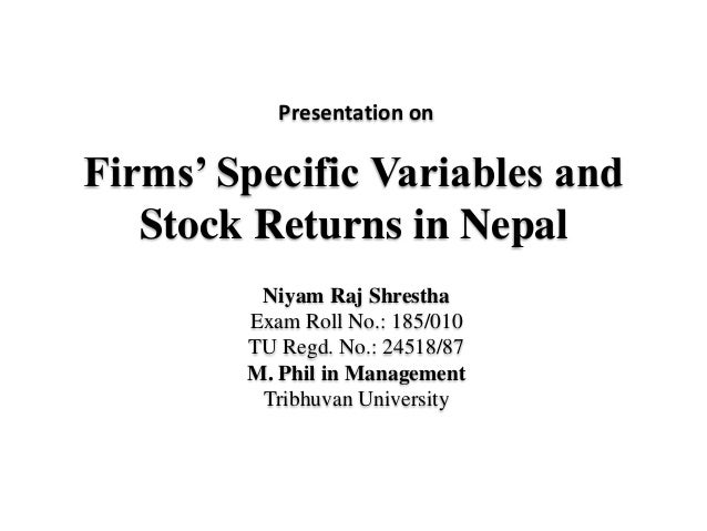 Firms' Specific Variables andStock Returns in NepalNiyam Raj ShresthaExam Roll No.: 185/010TU Regd. No.: 24518/87M. Phil i...