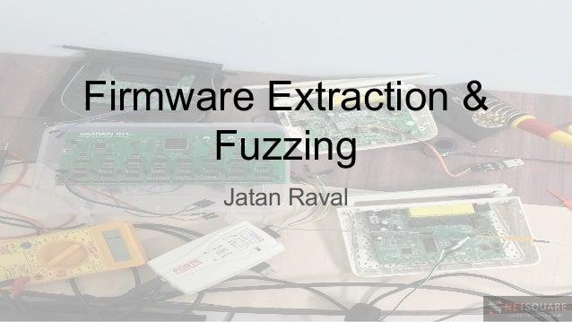 Firmware Extraction & Fuzzing Jatan Raval