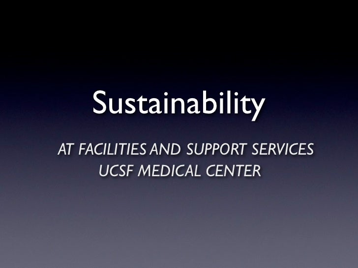 Sustainability AT FACILITIES AND SUPPORT SERVICES       UCSF MEDICAL CENTER