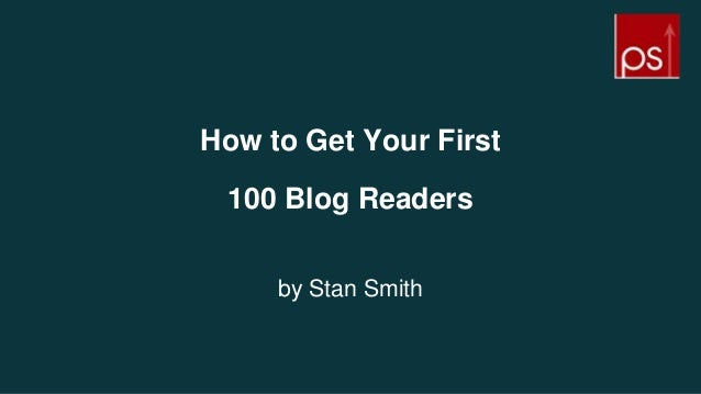 How to Get Your First 100 Blog Readers by Stan Smith