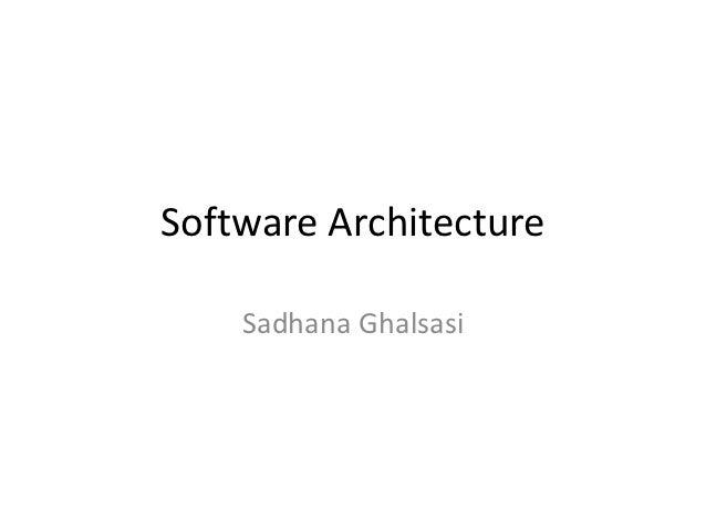Software Architecture    Sadhana Ghalsasi