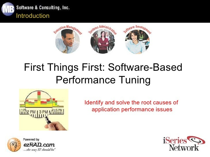 Introduction First Things First: Software-Based Performance Tuning Identify and solve the root causes of  application perf...