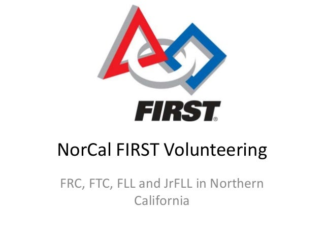 NorCal FIRST Volunteering FRC, FTC, FLL and JrFLL in Northern California