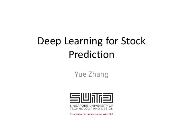 Deep	   Learning	   for	   Stock	    Prediction Yue	   Zhang