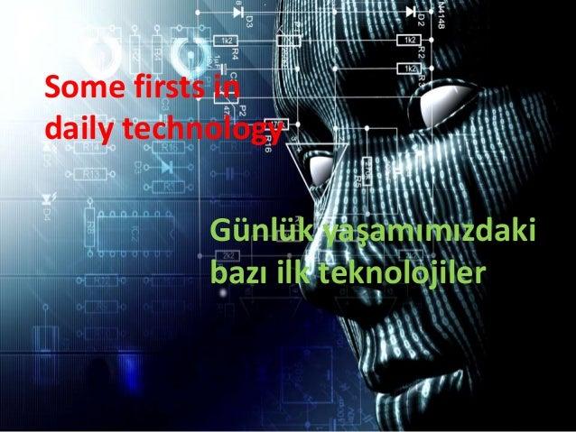 Some firsts in daily technology Günlük yaşamımızdaki bazı ilk teknolojiler