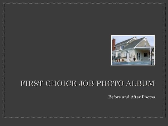 FIRST CHOICE JOB PHOTO ALBUMFIRST CHOICE JOB PHOTO ALBUM Before and After Photos