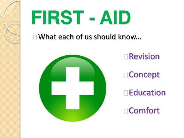 FIRST - AID What each of us should know... Revision Concept Education Comfort