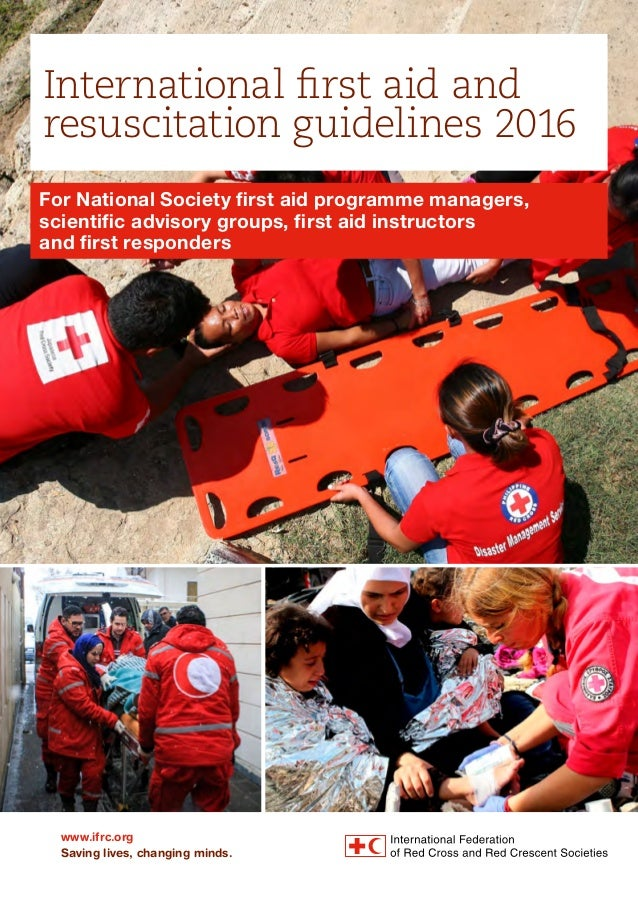 www.ifrc.org Saving lives, changing minds. International first aid and resuscitation guidelines 2016 For National Society ...