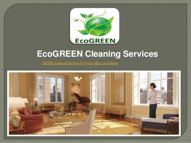 EcoGREEN Cleaning Services GREEN Janitorial Services for Your Office and Home