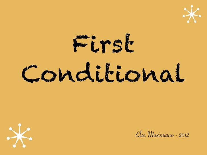 FirstConditional       Elsa Maximiano - 2012