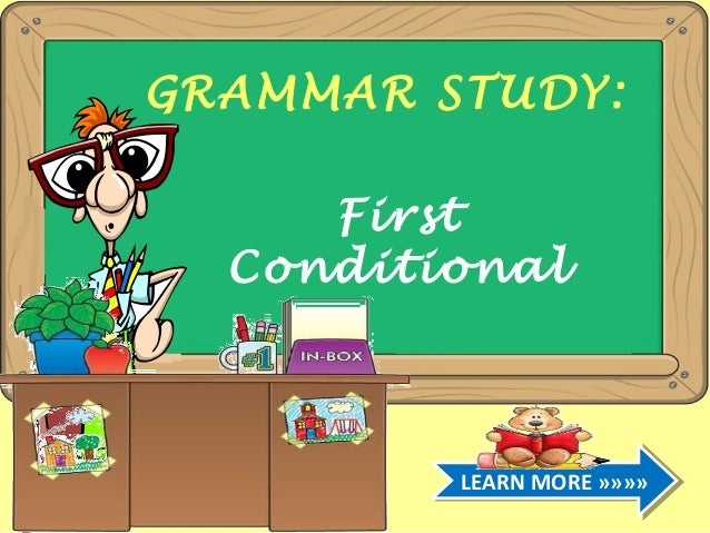 GRAMMAR STUDY: First Conditional  LEARN MORE »»»» LEARN MORE »»»»
