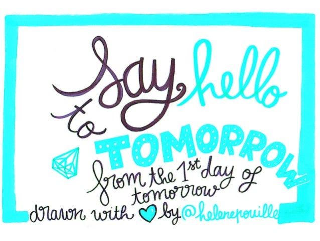Say hello to tomorrow !