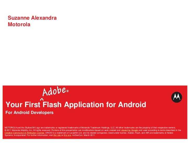 Suzanne AlexandraMotorola<br />Your First Flash Application for Android<br />For Android Developers<br />