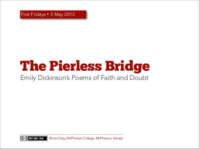 The Pierless BridgeEmily Dickinson's Poems of Faith and DoubtFirst Fridays Ÿ 3 May 2013Bruce Clary, McPherson College, Mc...