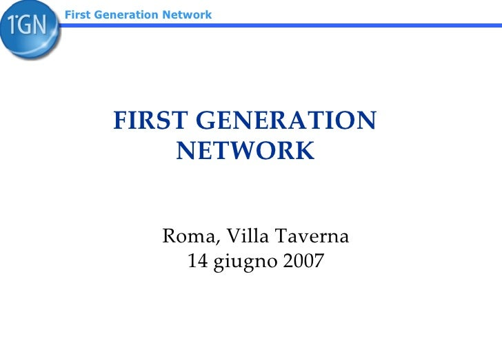 FIRST GENERATION NETWORK Roma, Villa Taverna 14 giugno 2007