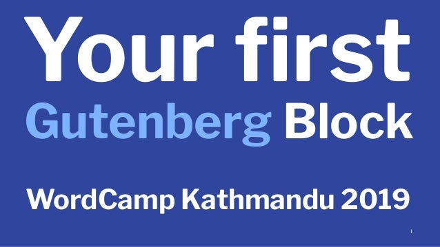 Your first Gutenberg Block WordCamp Kathmandu 2019 1