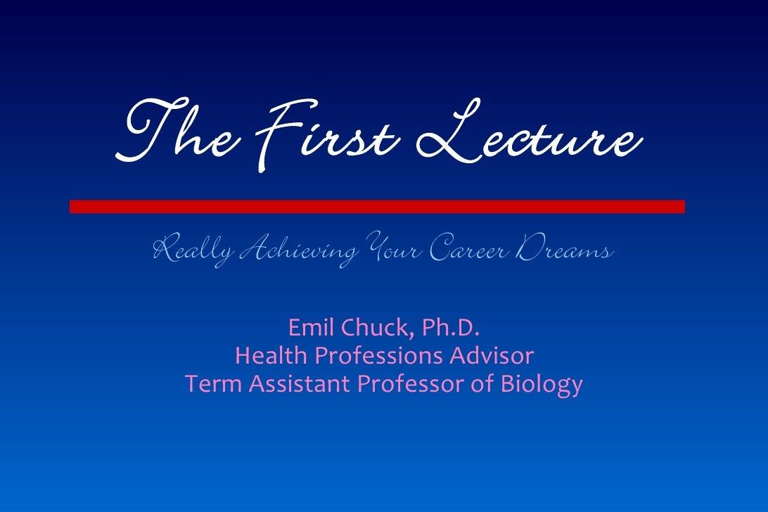 Really Achieving Your Career Dreams           EmilChuck,Ph.D.       HealthProfessionsAdvisor   TermAssistantProfesso...