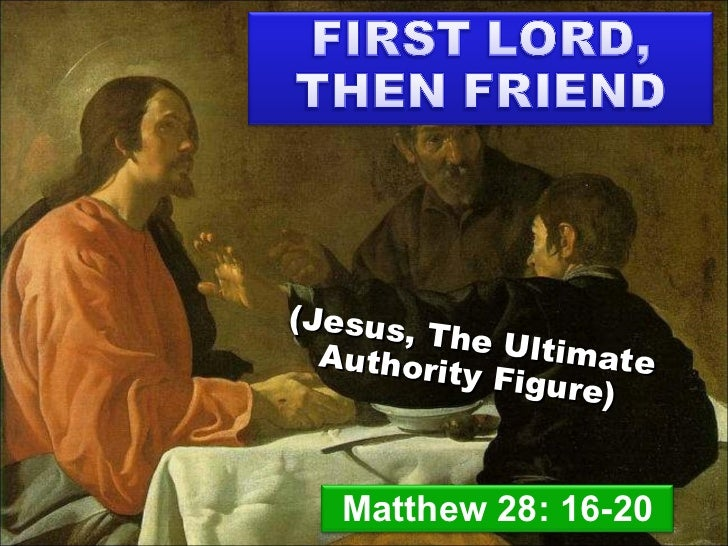 (Jesus, The Ultimate Authority Figure) Matthew 28: 16-20