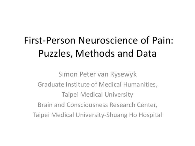 First-Person Neuroscience of Pain: Puzzles, Methods and Data Simon Peter van Rysewyk Graduate Institute of Medical Humanit...