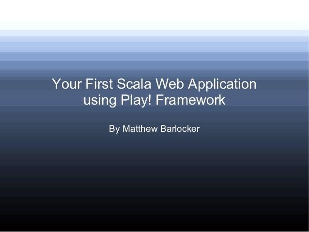 Your First Scala Web Application using Play! Framework By Matthew Barlocker